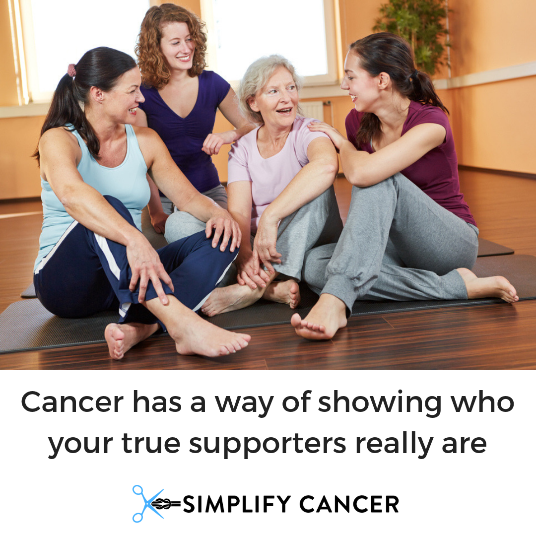 Cancer has a way showing who your true supporters really are