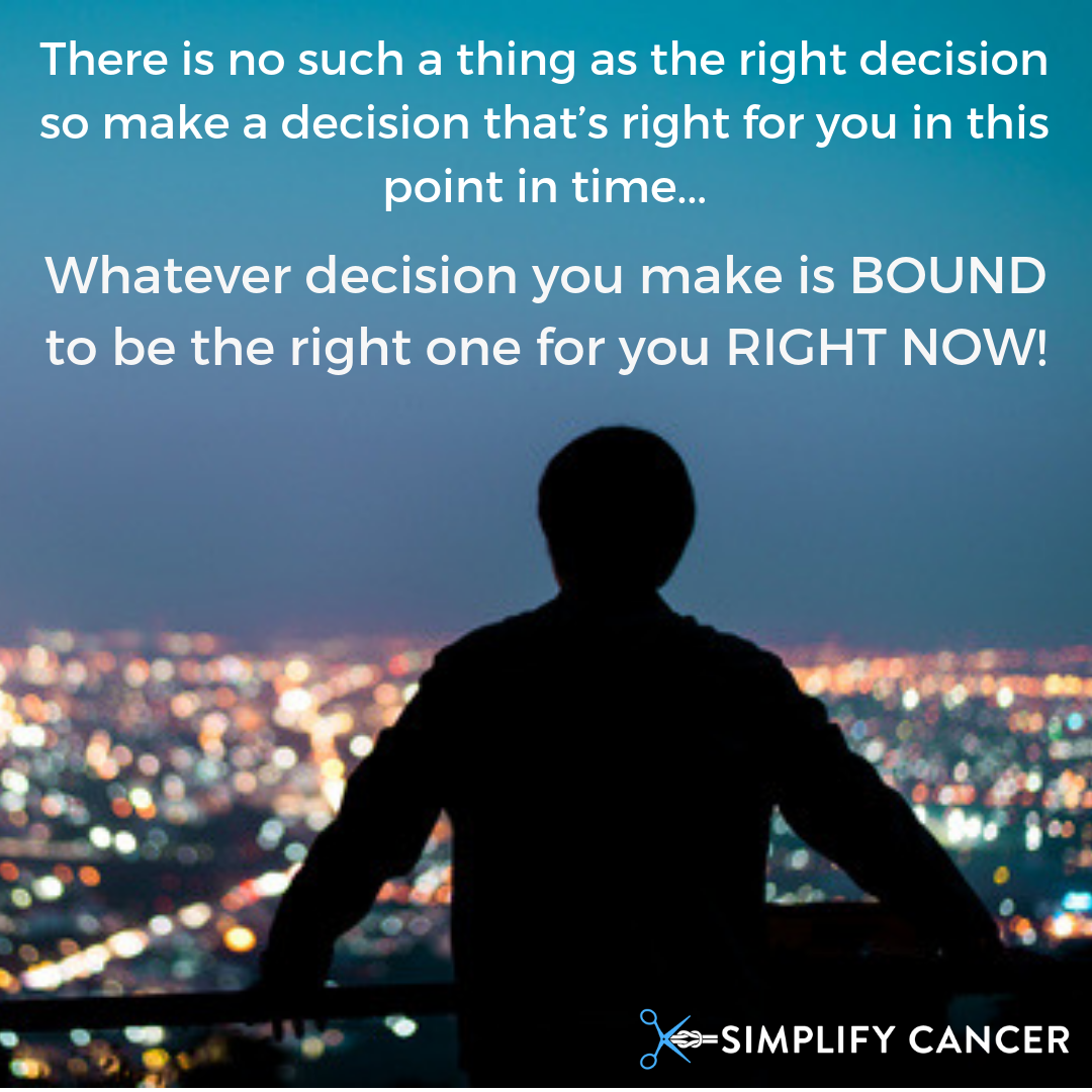 Whatever decision you make is bound to be the right one for you right now