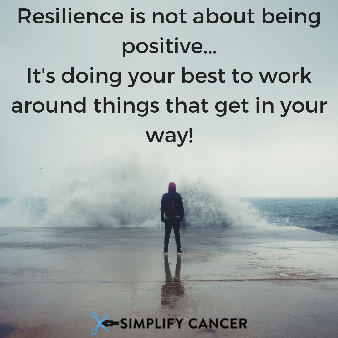 Resilience is not about being positive... It's doing your best to work around things that get in your way!