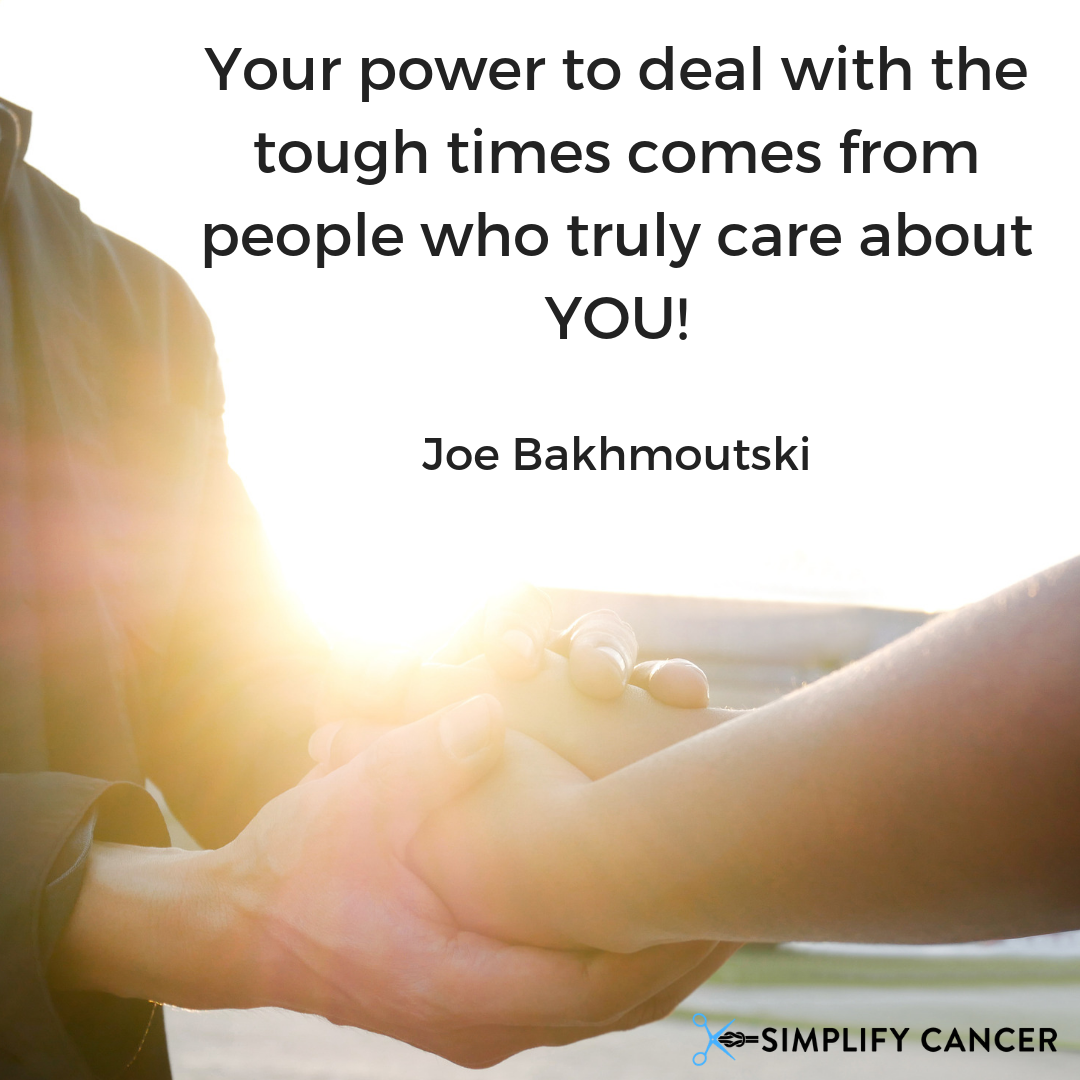 Your power to deal with the tough times comes from people who truly care about YOU