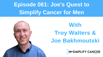 Joe and Troy on Joe's Quest to Simplify Cancer Feature Image