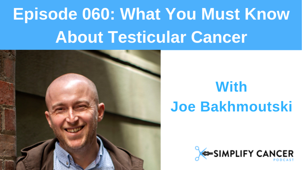 Episode 60 What You Must Know About Testicular Cancer