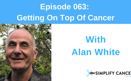 Alan White on Simplify Cancer Podcast